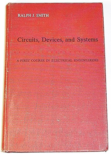 Circuits, Devices, and Systems: A First Course: Ralph J. Smith