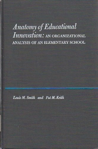 Anatomy of Educational Innovation. An Organizational Analysis of an Elementary School.: Smith, ...
