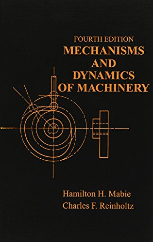 Mechanisms and Dynamics of Machinery: Reinholtz, Charles F.,Mabie,