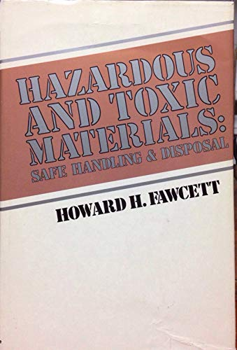 Hazardous and Toxic Materials: Safe Handling and Disposal: Fawcett, H.H.