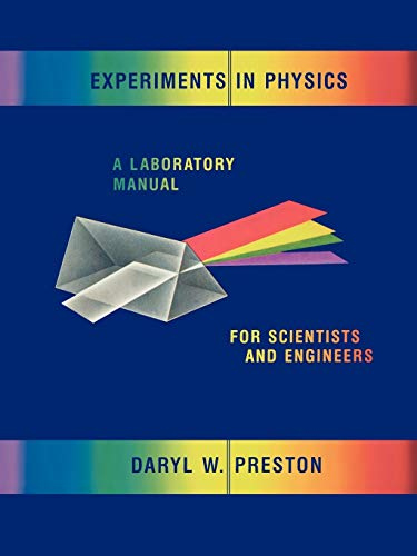 Experiments in Physics: A Laboratory Manual for: Daryl W. Preston