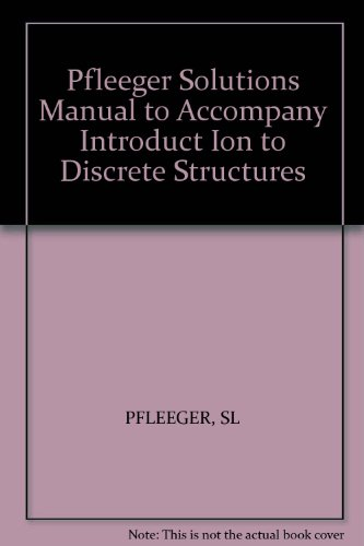 Solutions Manual to Accompany Introduction to Discrete Structures: Pfleeger and Straight