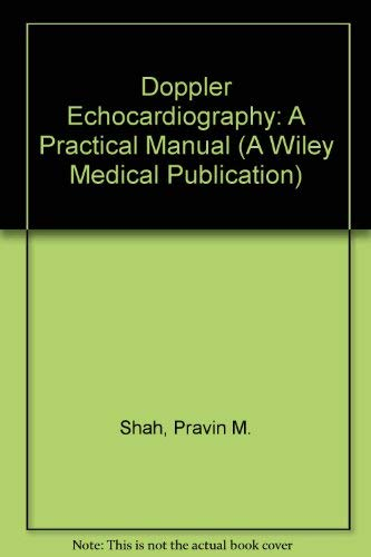 Doppler Echocardiography: A Practical Manual (A Wiley: Pravin M. Shah,