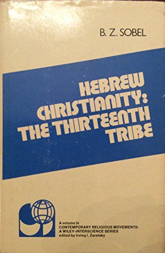 Hebrew Christianity: The Thirteenth Tribe (Contemporary Religious Movements): Sobel, B.Z.