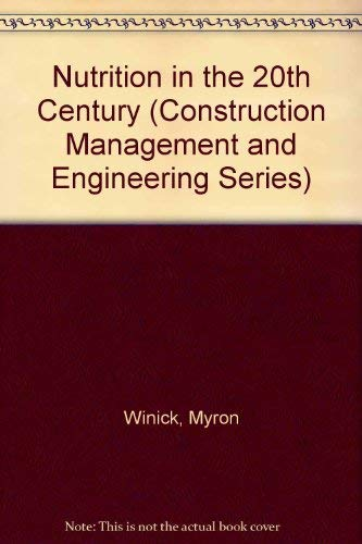 Nutrition in the 20th Century (Construction Management and Engineering Series) (0471811653) by Myron Winick