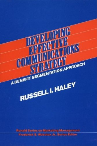 Developing Effective Communications Strategy: A Benefit Segmentation: Haley, Russell I.