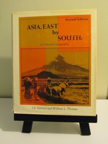 Asia: East By South, a Cultural Geography, 2nd Edition,: Spencer, J.E.,
