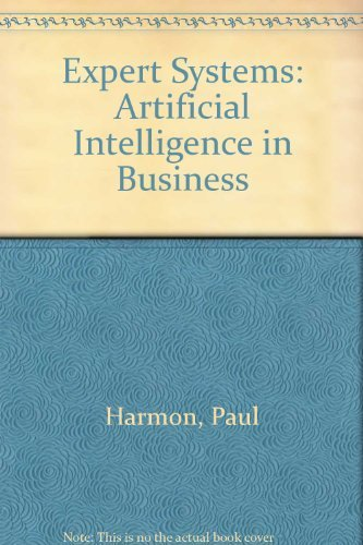 Expert Systems: Artificial Intelligence in Business: Paul Harmon, David King