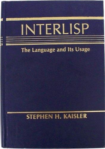 Interlisp: The Language and Its Usage: Kaisler, Stephen H.