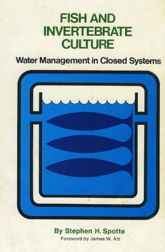 Fish and Invertebrate Culture: Water Management in Closed Systems;: Spotte, Stephen,
