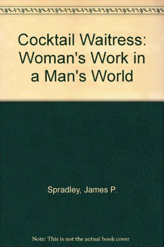 Cocktail Waitress: Woman's Work in a Man's World (0471817694) by James P. Spradley; Brenda Mann