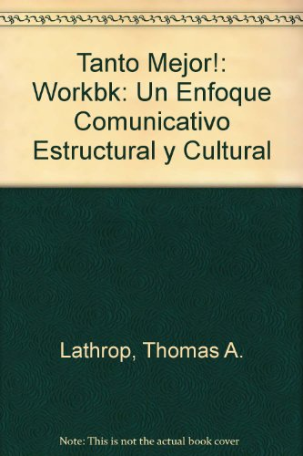 Tanto Mejor!: Workbk: Un Enfoque Comunicativo Estructural y Cultural: Lathrop, Thomas A.