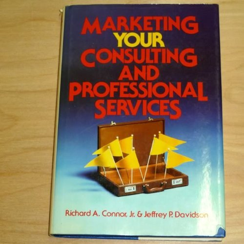 Marketing Your Consulting and Professional Services: Connor, Richard A.,