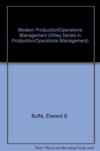 Modern Production/Operations Management, 8th Edition: Elwood S. Buffa,