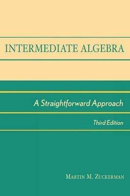 Intermediate Algebra: A Straightforward Approach for College: Zuckerman, Martin M.