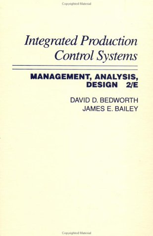 Integrated Production, Control Systems : Management, Analysis: David D. Bedworth,