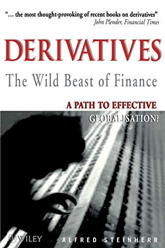 9780471822400: Derivatives The Wild Beast of Finance: A Path to Effective Globalisation?