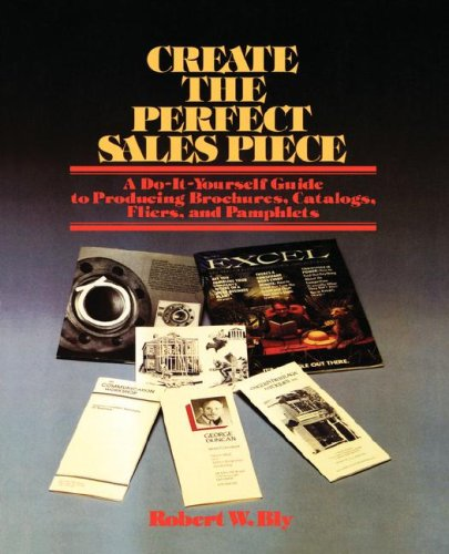Create the Perfect Sales Piece: How to: Robert W. Bly