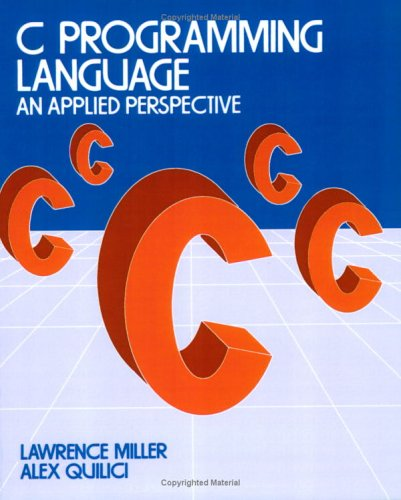 C Programming Language: An Applied Perspective: Lawrence H. Miller,