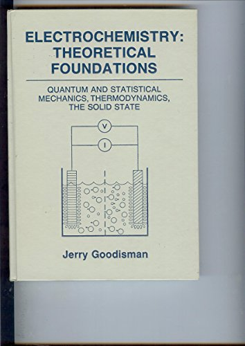 9780471828501: Electrochemistry: Theoretical Foundations - Quantum and Statistical Mechanics, Thermodynamics, the Solid State