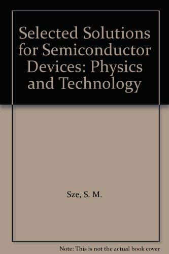 Selected Solutions for Semiconductor Devices: Physics and: Sze, S. M.