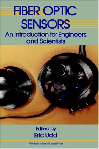 Fiber Optic Sensors: An Introduction for Engineers: Eric Udd