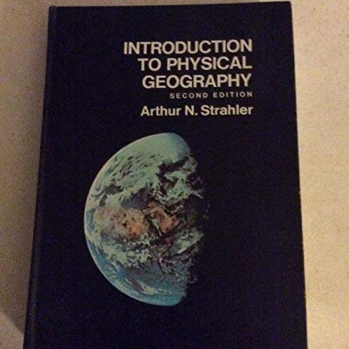 Introduction to Physical Geography: Arthur N. Strahler