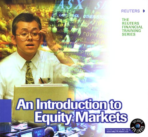 9780471831716: An Introduction to Equity Markets (The Reuters Financial Training Series)