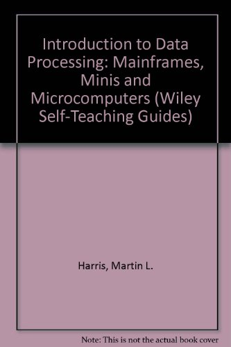 9780471831846: Introduction to Data Processing: Mainframes, Minis and Microcomputers (Wiley Self-Teaching Guides)