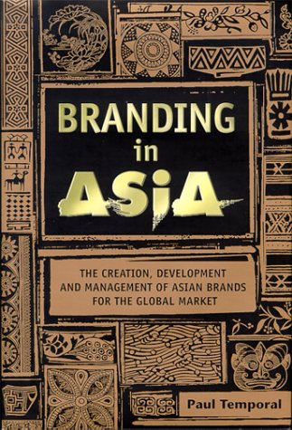 9780471835769: Branding in Asia: The Creation, Development, and Management of Asian Brands for the Global Market