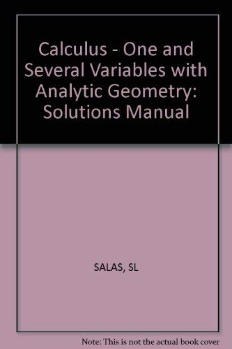 Calculus - One and Several Variables with: Salas, S.L., Hille,