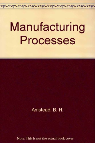 Manufacturing Processes, 8th Edition: B. H. Amstead,