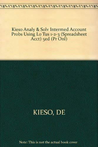 Kieso Analy & Solv Intermed Account Probs Using Lo Tus 1-2-3 (Spreadsheet Acct) 5ed (Pr Onl): ...