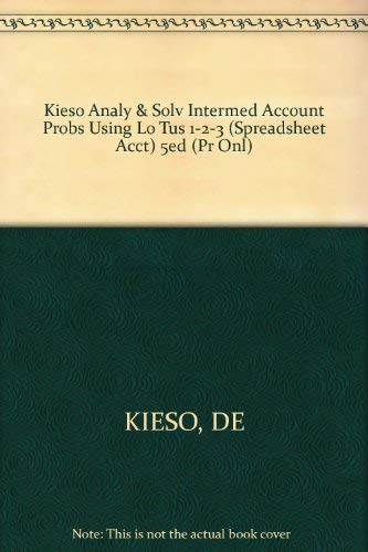Kieso Analy & Solv Intermed Account Probs Using Lo Tus 1-2-3 (Spreadsheet Acct) 5ed (Pr Onl): ...
