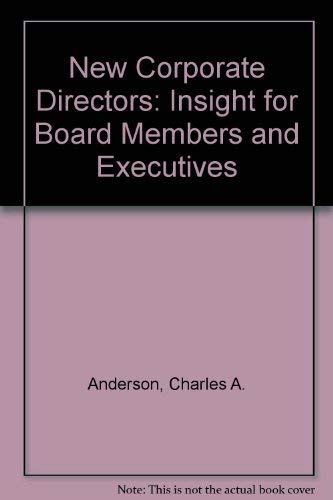 The New Corporate Directors: Insights for Board Members and Executives: Anderson, Charles A.; ...