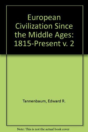 European Civilization Since the Middle Ages: 1815-Present v. 2 [Jun 30, 1971].: Tannenbaum, Edward ...