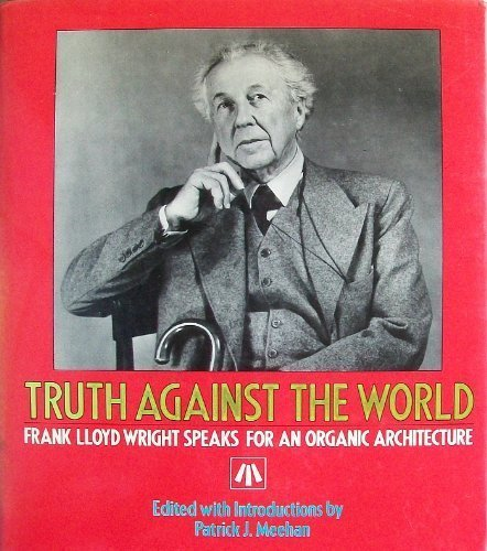 9780471845096: Truth Against the World: Frank Lloyd Wright Speaks for an Organic Architecture