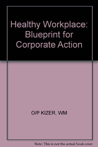 The Healthy Workplace. A Blueprint for Corporate Action.: Kizer, W. M.