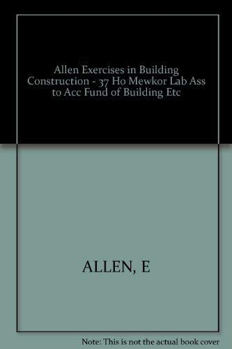9780471845782: Allen Exercises in Building Construction - 37 Ho Mewkor Lab Ass to Acc Fund of Building Etc