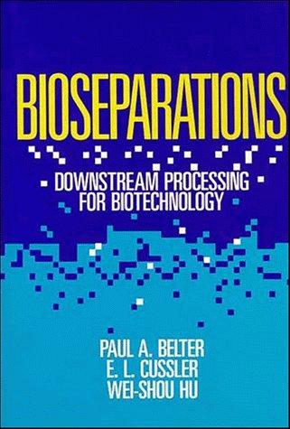 Bioseparations: Downstream Processing for Biotechnology: Hu, Wei-Shou,Cussler, E.