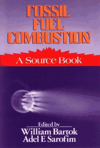 Fossil Fuel Combustion: A Source Book: Bartok, William / Sarofim, Adel (ed)