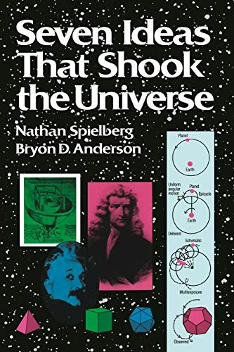 Seven Ideas That Shook the Universe: Spielberg Nathan and Anderson Bryon D