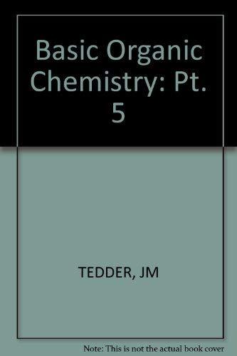 Basic Organic Chemistry: Pt. 5: Tedder, J.M., etc.