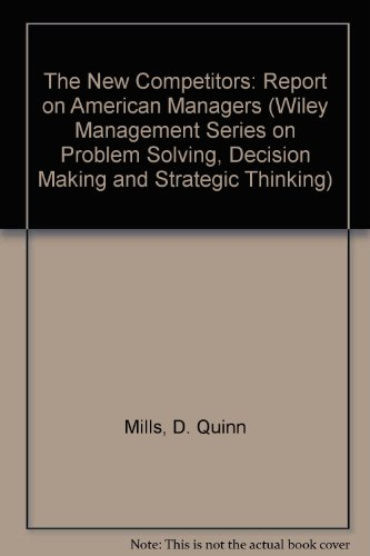 9780471850878: The New Competitors: A Report on American Managers from D. Quinn Mills of the Harvard Business School (Wiley Management Series on Problem Solving, Decision Making and Strategic Thinking)
