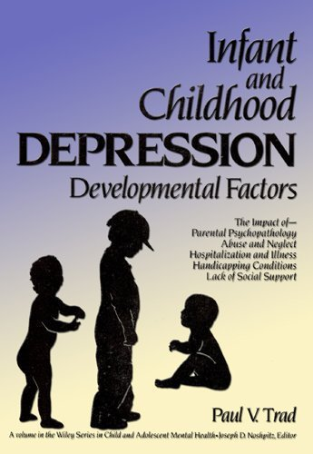 Infant and Childhood Depression: Developmental Factors: Trad, Paul V.