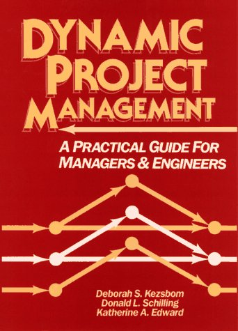 Dynamic Project Management: A Practical Guide for Managers & Engineers: Kezsbom, Deborah S., ...