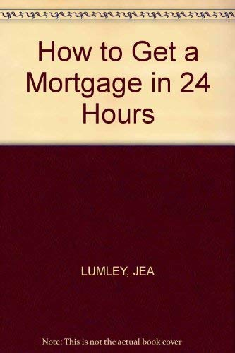 How to Get a Mortgage in 24: James E.A. Lumley