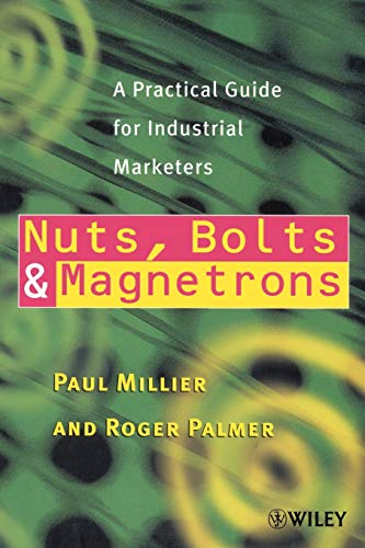 9780471853251: Nuts, Bolts and Magnetrons: A Practical Guide for Industrial Marketers