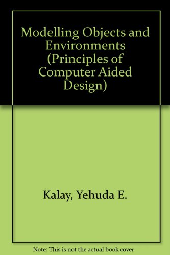 9780471853886: Modeling Objects and Environments (Principles of Computer Aided Design)
