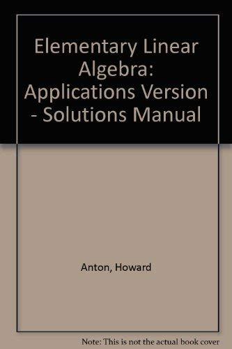 Elementary Linear Algebra: Applications Version - Solutions: Elizabeth M. Grobe,